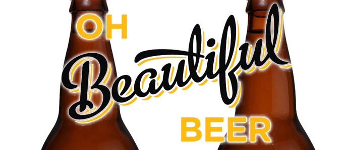 Looking Good: Oh Beautiful Beer