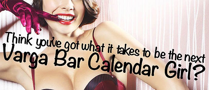 Want To Be A Varga Bar Calendar Girl?