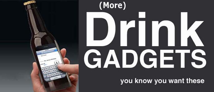 Drink Gadgets: Part Deux