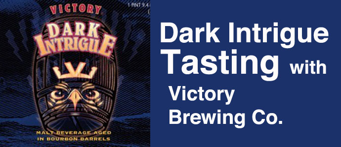 VIP Dark Intrigue Tasting with Victory Brewing Co