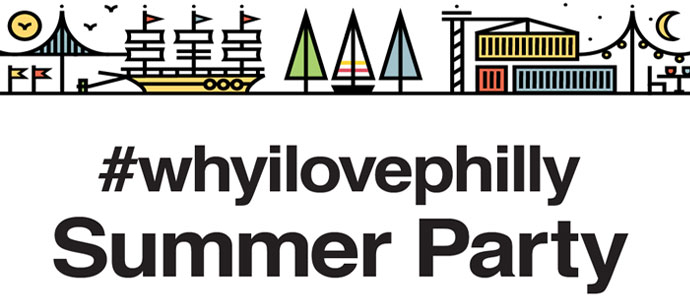 Celebrate Philadelphia at the #whyilovephilly Summer Party, June 26